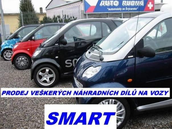 Smart Fortwo PRODEJ VŠECH DÍLŮ, foto 1 Náhradní díly a příslušenství, Ostatní | spěcháto.cz - bazar, inzerce zdarma