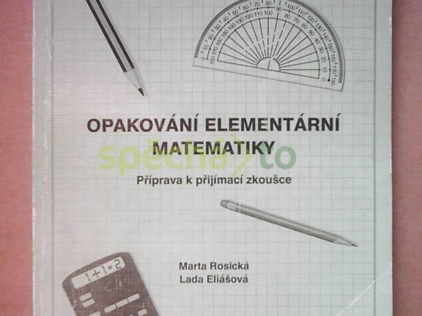 Opakování elementární matematiky - Příprava k přijímací zkoušce, foto 1 Hobby, volný čas, Knihy | spěcháto.cz - bazar, inzerce zdarma