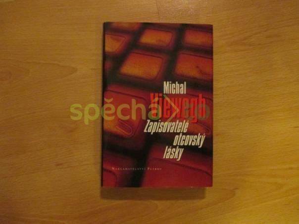 Zapisovatelé otcovský lásky - Michal Viewegh, foto 1 Hobby, volný čas, Knihy | spěcháto.cz - bazar, inzerce zdarma